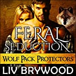 Feral Seduction: Wolf Pack Protectors, Book 2 | Liv Brywood