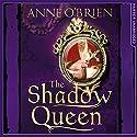 The Shadow Queen Hörbuch von Anne O'Brien Gesprochen von: Gabrielle Glaister