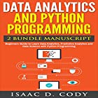 Data Analytics and Python Programming: 2 Bundle Manuscript: Beginners Guide to Learn Data Analytics, Predictive Analytics and Data Science with Python Programming Hörbuch von Isaac D. Cody Gesprochen von: Kevin Theis