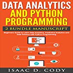 Data Analytics and Python Programming: 2 Bundle Manuscript: Beginners Guide to Learn Data Analytics, Predictive Analytics and Data Science with Python Programming | Isaac D. Cody