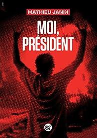 Moi, président par Mathieu Janin