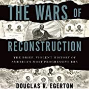 The Wars of Reconstruction: The Brief, Violent History of America's Most Progressive Era | [Douglas R. Egerton]