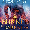 Burned by Darkness Audiobook by Alexandra Ivy Narrated by Candace Tate