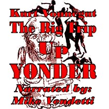 The Big Trip up Yonder (       UNABRIDGED) by Kurt Vonnegut Narrated by Mike Vendetti