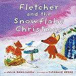 Fletcher and the Snowflake Christmas | Julia Rawlinson