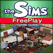 The Sims FreePlay Game Guide (       UNABRIDGED) by Josh Abbott Narrated by Craig Good