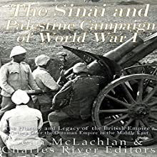 The Sinai and Palestine Campaign of World War I: The History and Legacy of the British Empire's Victory over the Ottoman Empire in the Middle East Audiobook by  Charles River Editors Narrated by Scott Clem