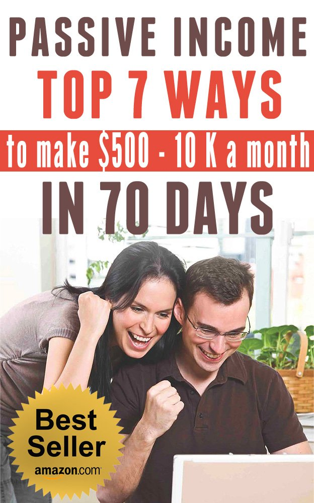 Amazon.com: PASSIVE INCOME: TOP 7 WAYS to MAKE $500-$10K a MONTH ...