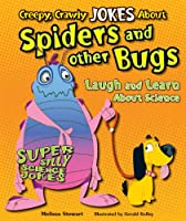 Creepy, Crawly Jokes About Spiders and Other Bugs: Laugh and Learn About Science (Super Silly Science Jokes)
