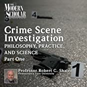 The Philosophy, Practice, and Science of Crime Scene Investigation, Part 1: The Modern Scholar | [Robert C. Shaler]
