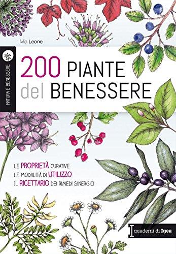 200 piante del benessere. Le proprietà curative, le modalità di utilizzo, il ricettario dei rimedi sinergici