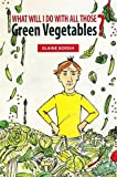img - for What Will I Do with All Those Green Vegetables book / textbook / text book