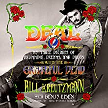 Deal: My Three Decades of Drumming, Dreams, and Drugs with the Grateful Dead (       UNABRIDGED) by Bill Kreutzmann, Benjy Eisen Narrated by Peter Berkrot