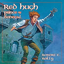 Red Hugh, Prince of Donegal: Living History Library | Livre audio Auteur(s) : Robert Reilly Narrateur(s) : John Lee