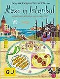 Meze in Istanbul: Kulinarische Spaziergänge und Originalrezepte (GU Kulin. Entdeckungsreisen)