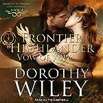 Frontier Highlander Vow of Love: American Wilderness Series, Book 4 | Dorothy Wiley
