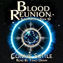Blood Reunion: Blood Destiny, Book 10 Audiobook by Connie Suttle Narrated by Traci Odom