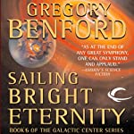 Sailing Bright Eternity: Galactic Center, Book 6 (       UNABRIDGED) by Gregory Benford Narrated by Maxwell Caulfield, Arthur Morey, Stephen Hoye, Harlan Ellison, Janis Ian, Josh Rubenstein, Kristoffer Tabori, Susan Hanfield, Cassandra Campbell, Stefan Rudnicki, Gregory Benford, Gabrielle de Cuir