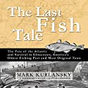 The Last Fish Tale: The Fate of the Atlantic and Survival in Gloucester (       UNABRIDGED) by Mark Kurlansky Narrated by Grover Gardner