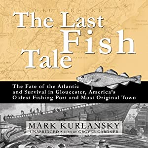 The Last Fish Tale: The Fate of the Atlantic and Survival in Gloucester | [Mark Kurlansky]
