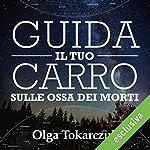 Guida il tuo carro sulle ossa dei morti   Olga Tokarczuk