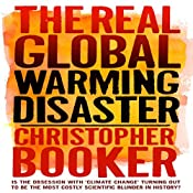The Real Global Warming Disaster: Is the Obsession with 'Climate Change' Turning Out to Be the Most Costly Scientific Blunder in History? | [Christopher Booker]