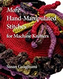 More Hand-Manipulated Stitches for Machine Knitters