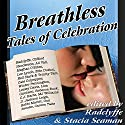 Breathless: Tales of Celebration Audiobook by  Radclyffe, Stacia Seaman Narrated by Betsy Zajko