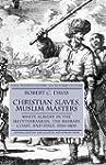 Christian Slaves, Muslim Masters: Whi...