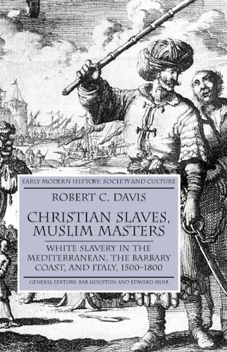 Christian Slaves, Muslim Masters: White Slavery in the Mediterranean, the Barbary Coast and Italy, 1500-1800 (Early Modern History)