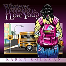 Whatever Happened To I Love You? (       UNABRIDGED) by Karen Marie Coleman Narrated by Donna Havern