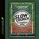Slow Church: Cultivating Community in the Patient Way of Jesus Audiobook by C. Christopher Smith, John Pattison Narrated by Kirby Heyborne