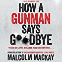 How a Gunman Says Goodbye Audiobook by Malcolm Mackay Narrated by Angus King