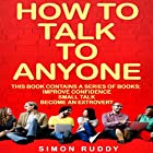 How to Talk to Anyone: Build Confidence, Learn to How to Small Talk, and Be Able to Extrovert Yourself - Three Manuscripts: Effective Communication, Book 4 Hörbuch von Simon Ruddy Gesprochen von: Dennis St. John
