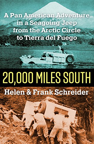 20,000 Miles South: A Pan American Adventure in a Seagoing Jeep from the Arctic Circle to Tierra del Fuego
