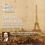 The Lost Generation: American Writers in Paris in the 1920s | [Michael Shelden]
