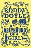 Roddy Doyle A Greyhound of a Girl