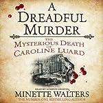A Dreadful Murder: The Mysterious Death of Caroline Luard | Minette Walters