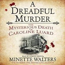 A Dreadful Murder: The Mysterious Death of Caroline Luard | Livre audio Auteur(s) : Minette Walters Narrateur(s) : Gordon Griffin