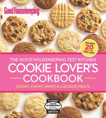 The Good Housekeeping Test Kitchen Cookie Lover's Cookbook: Gooey, Chewy, Sweet & Luscious Treats (Good Housekeeping Cookbooks)