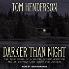 Darker Than Night: The True Story of a Brutal Double Homicide and an 18-Year Long Quest for Justice Hörbuch von Tom Henderson Gesprochen von: Jonathan Davis