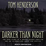 Darker Than Night: The True Story of a Brutal Double Homicide and an 18-Year Long Quest for Justice | Tom Henderson