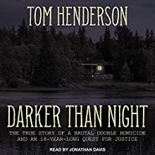 Darker Than Night: The True Story of a Brutal Double Homicide and an 18-Year Long Quest for Justice Audiobook by Tom Henderson Narrated by Jonathan Davis
