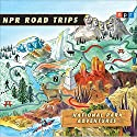 NPR Road Trips: National Park Adventures: Stories That Take You Away . . .  by  NPR Narrated by Noah Adams