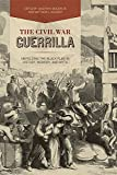 img - for The Civil War Guerrilla: Unfolding the Black Flag in History, Memory, and Myth book / textbook / text book