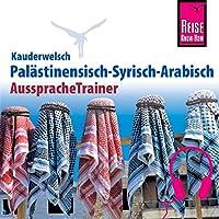 Palästinensisch-Syrisch-Arabisch (Reise Know-How Kauderwelsch AusspracheTrainer) Hörbuch