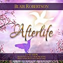 Afterlife: 3 Easy Steps to Connecting and Communicating with Your Deceased Loved Ones (       UNABRIDGED) by Blair Robertson Narrated by Dave Wright