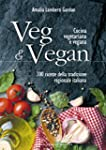 Veg & Vegan: Cucina vegetariana e veg...