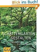 Schattengärten gestalten: Stimmungsvolle Beetideen für jeden Garten (GU Große Gartenratgeber)
