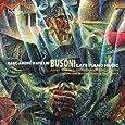 Busoni : Oeuvres tardives pour piano